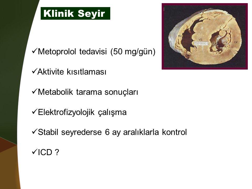 Klinik Seyir Metoprolol tedavisi (50 mg/gün) Aktivite kısıtlaması