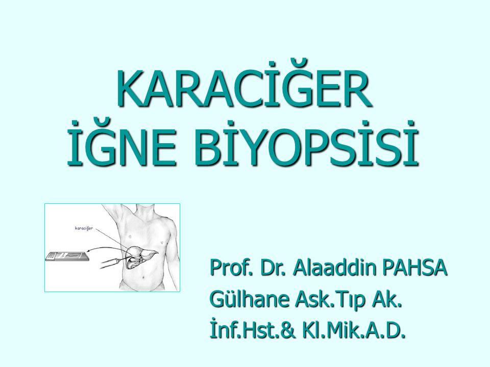 KARACİĞER İĞNE BİYOPSİSİ Prof. Dr. Alaaddin PAHSA Gülhane Ask.Tıp Ak.