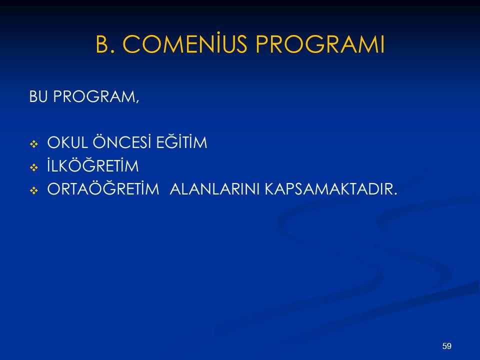 B. COMENİUS PROGRAMI BU PROGRAM, OKUL ÖNCESİ EĞİTİM İLKÖĞRETİM