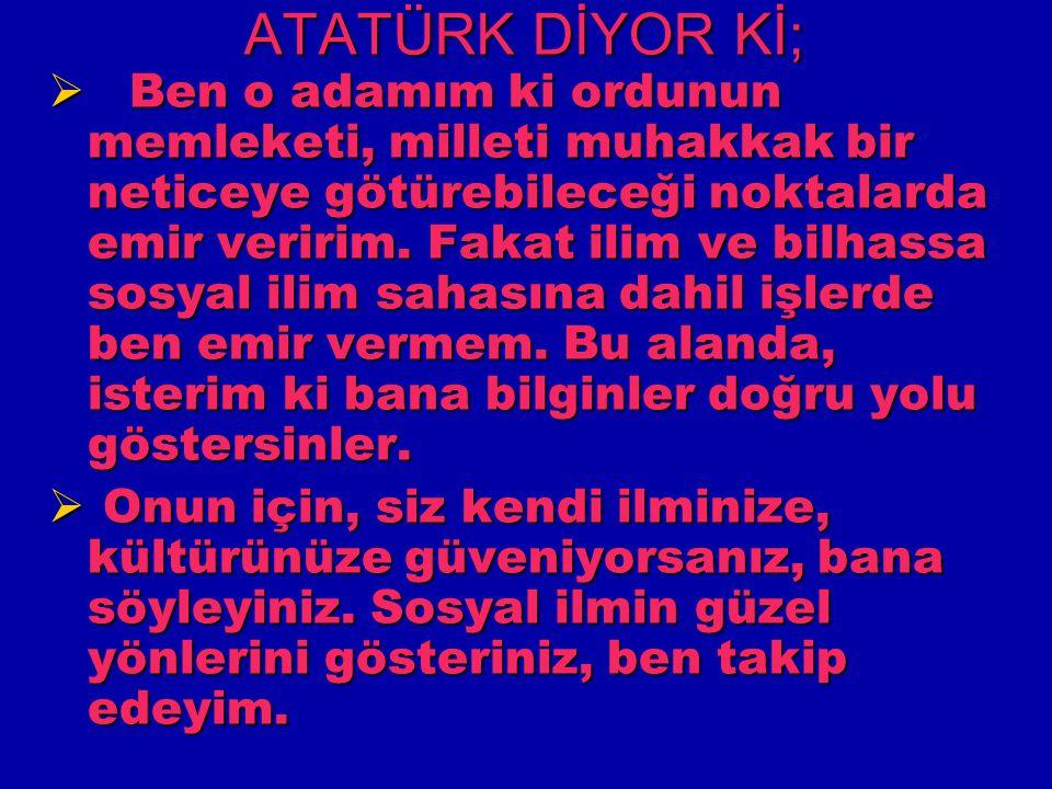 ATATÜRK DİYOR Kİ;