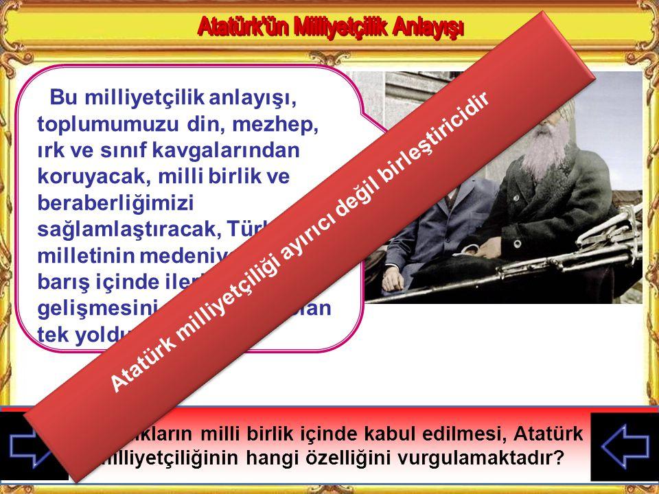 Atatürk milliyetçiliği ayırıcı değil birleştiricidir