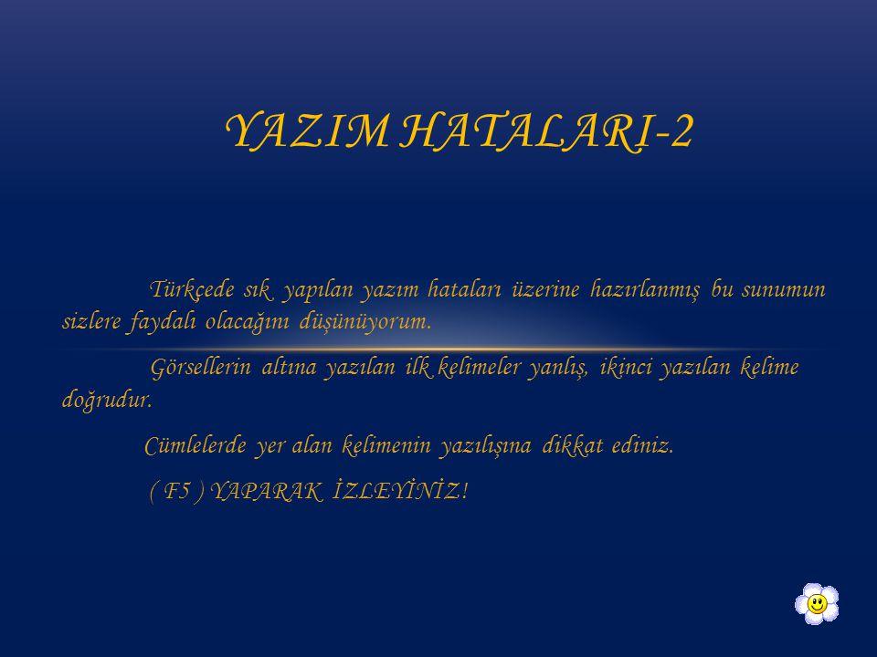 YAZIM HATALARI-2 Türkçede sık yapılan yazım hataları üzerine hazırlanmış bu sunumun sizlere faydalı olacağını düşünüyorum.