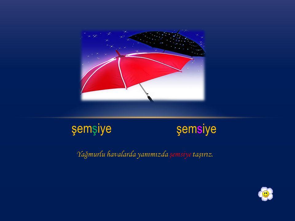 şemşiye şemsiye Yağmurlu havalarda yanımızda şemsiye taşırız.