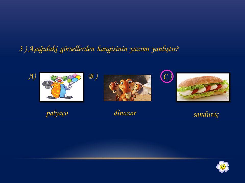3 ) Aşağıdaki görsellerden hangisinin yazımı yanlıştır A) B ) C )