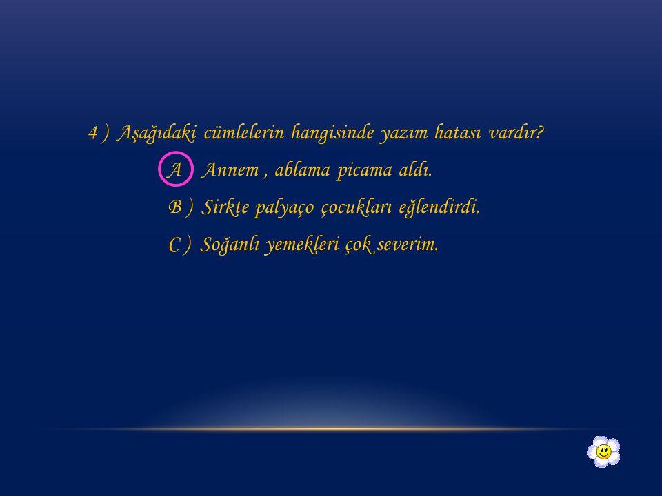 4 ) Aşağıdaki cümlelerin hangisinde yazım hatası vardır