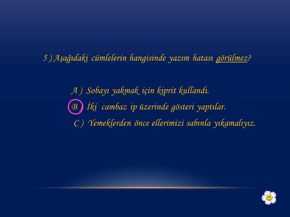 5 ) Aşağıdaki cümlelerin hangisinde yazım hatası görülmez
