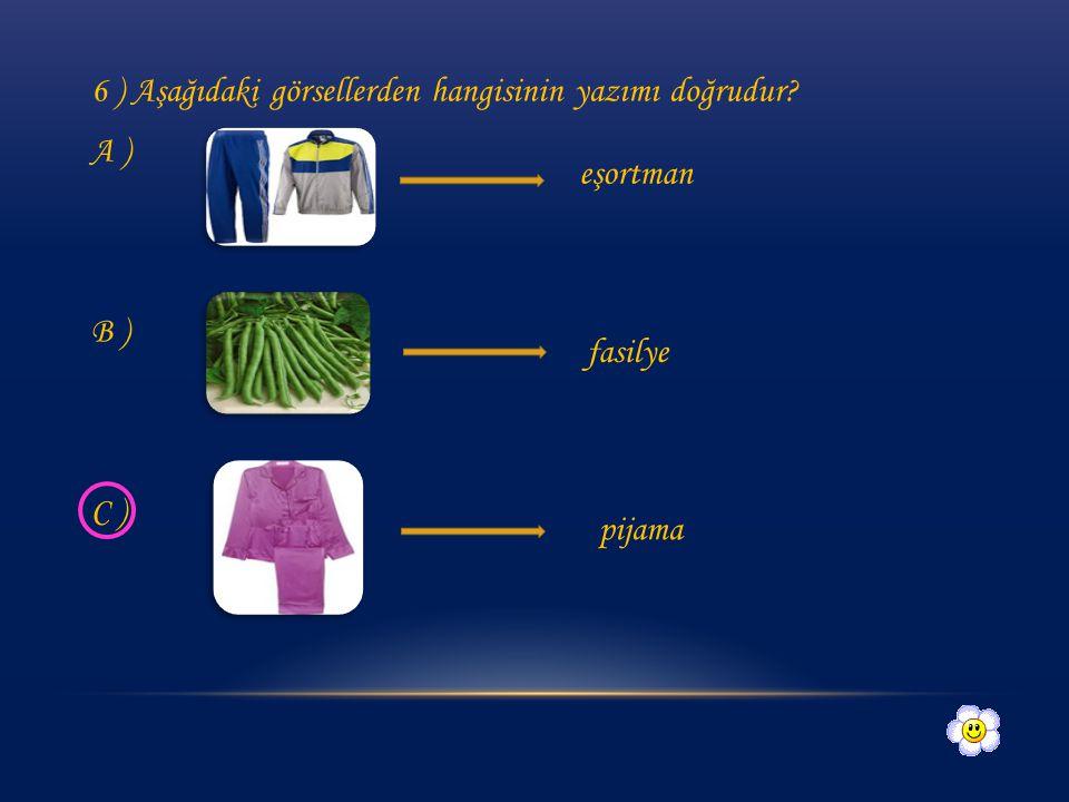 6 ) Aşağıdaki görsellerden hangisinin yazımı doğrudur A ) B ) C )
