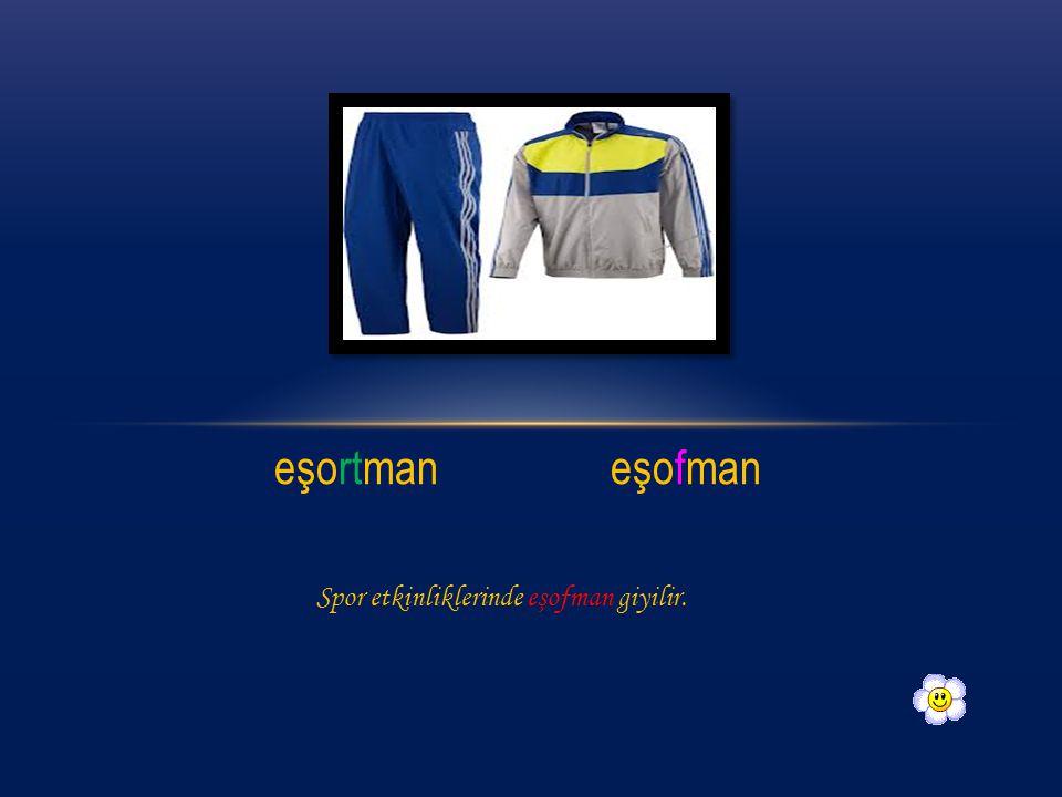 eşortman eşofman Spor etkinliklerinde eşofman giyilir.