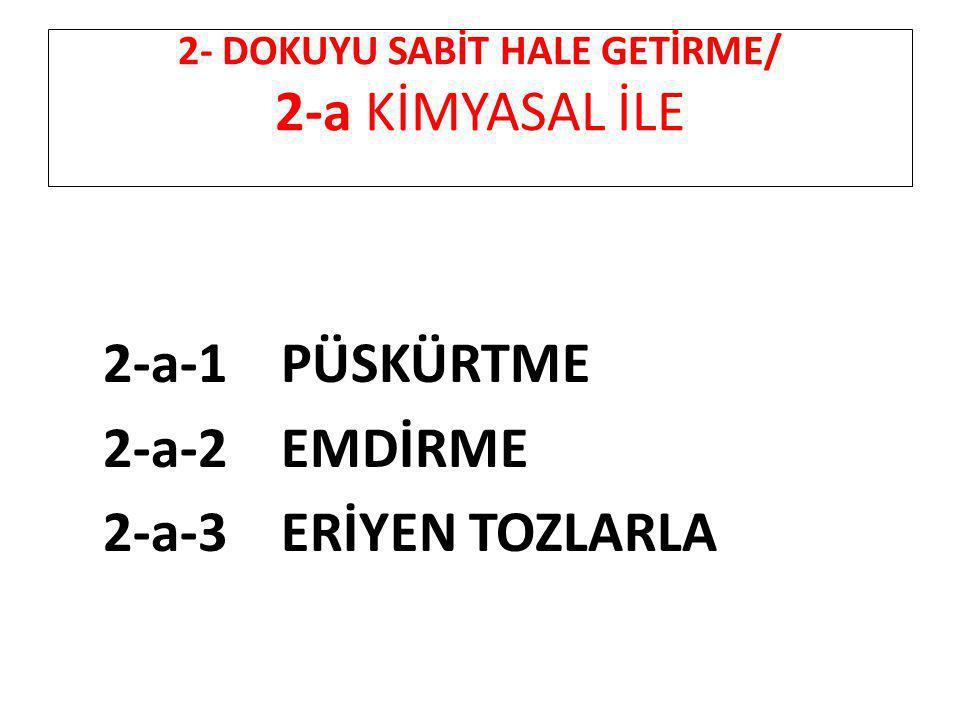 2- DOKUYU SABİT HALE GETİRME/ 2-a KİMYASAL İLE