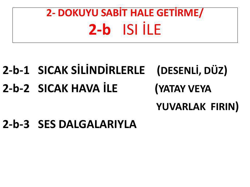 2- DOKUYU SABİT HALE GETİRME/ 2-b ISI İLE