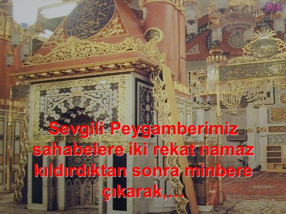 Sevgili Peygamberimiz sahabelere iki rekat namaz kıldırdıktan sonra minbere çıkarak,…
