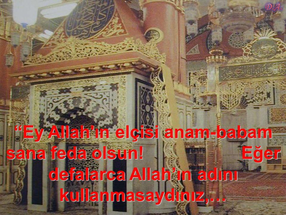 Ey Allah ın elçisi anam-babam sana feda olsun