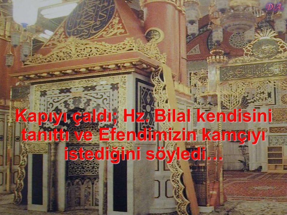 Kapıyı çaldı; Hz. Bilal kendisini tanıttı ve Efendimizin kamçıyı istediğini söyledi…