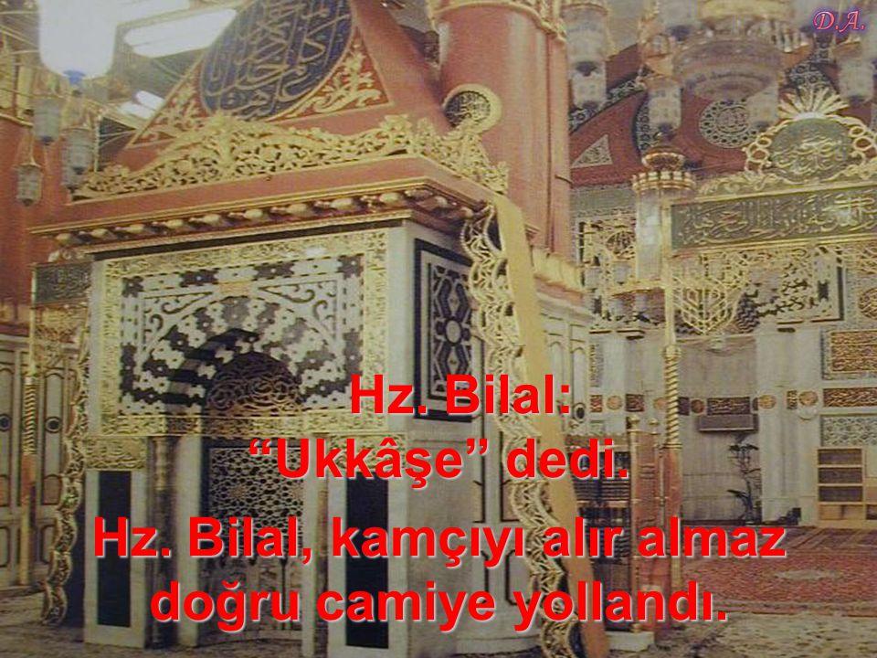 Hz. Bilal: Ukkâşe dedi.