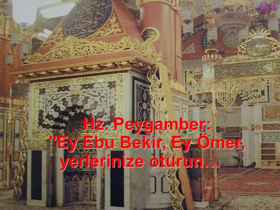 Hz. Peygamber: Ey Ebu Bekir, Ey Ömer, yerlerinize oturun…