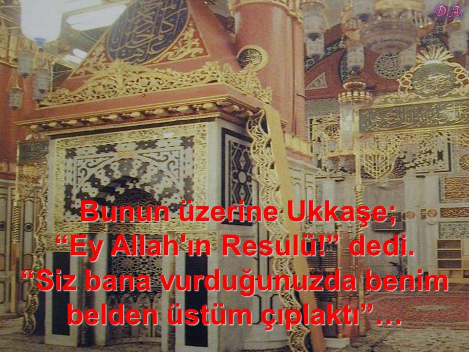 Bunun üzerine Ukkaşe; Ey Allah ın Resulü. dedi