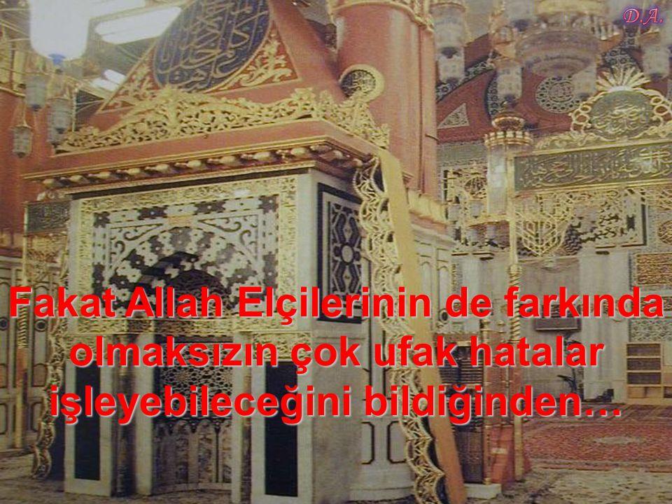 Fakat Allah Elçilerinin de farkında olmaksızın çok ufak hatalar işleyebileceğini bildiğinden…