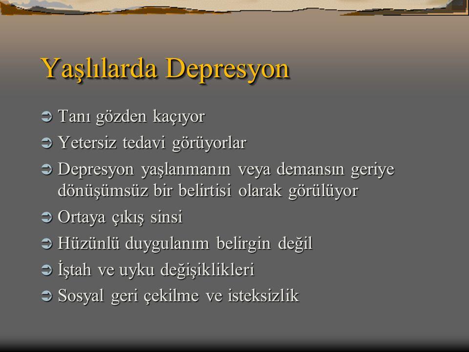 Yaşlılarda Depresyon Tanı gözden kaçıyor Yetersiz tedavi görüyorlar