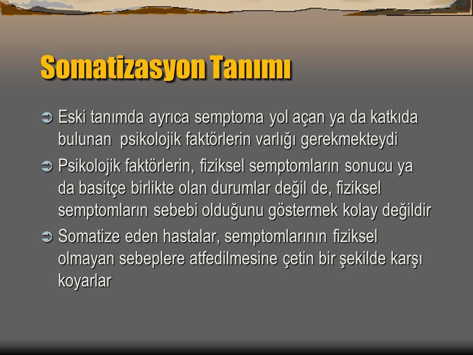 Somatizasyon Tanımı Eski tanımda ayrıca semptoma yol açan ya da katkıda bulunan psikolojik faktörlerin varlığı gerekmekteydi.