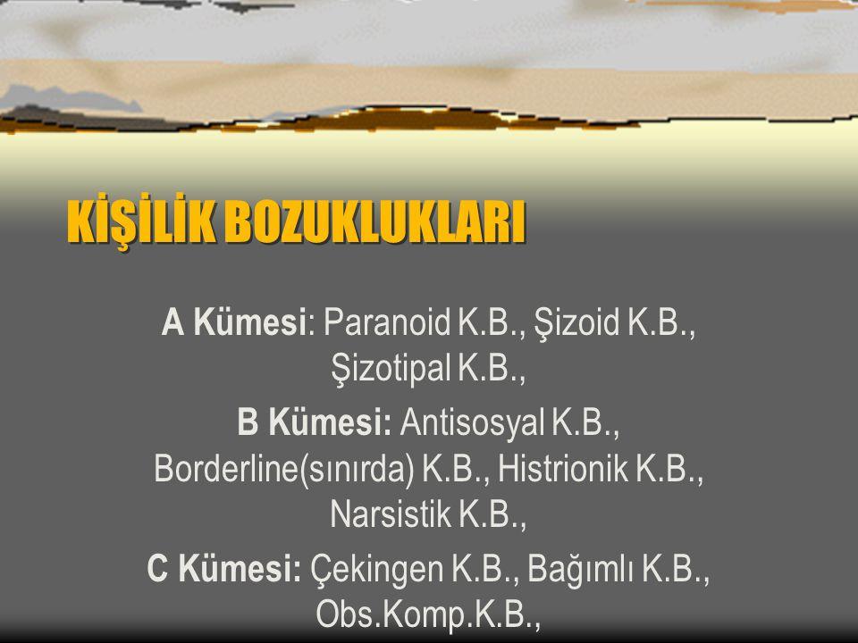 KİŞİLİK BOZUKLUKLARI A Kümesi: Paranoid K.B., Şizoid K.B., Şizotipal K.B.,
