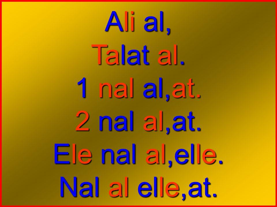 Ali al, Talat al. 1 nal al,at. 2 nal al,at. Ele nal al,elle. Nal al elle,at.