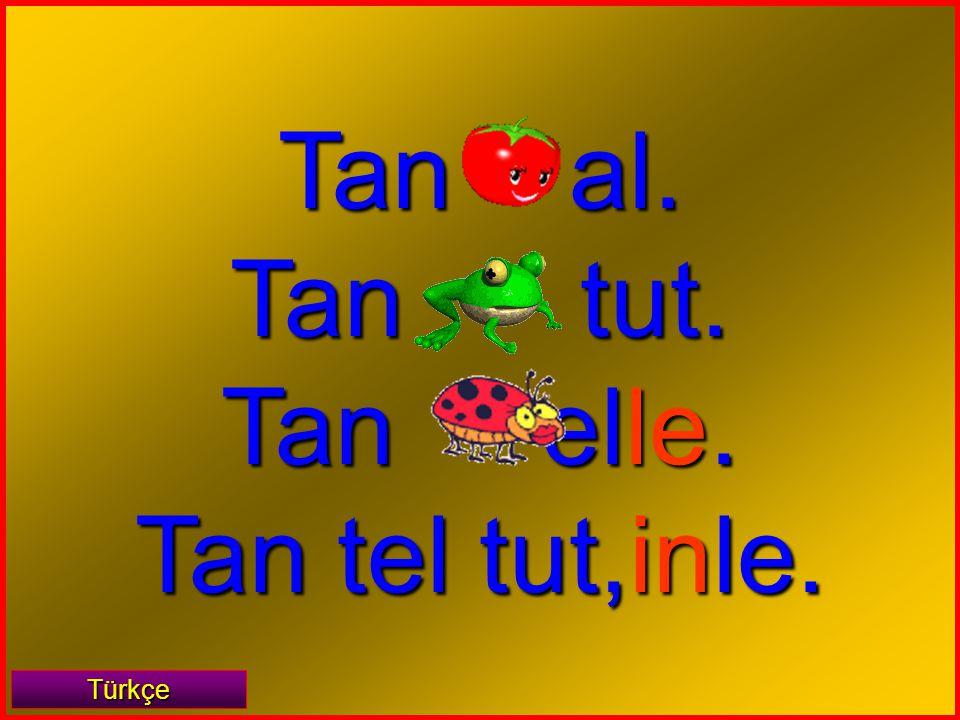 Tan al. Tan tut. Tan elle. Tan tel tut,inle. Türkçe