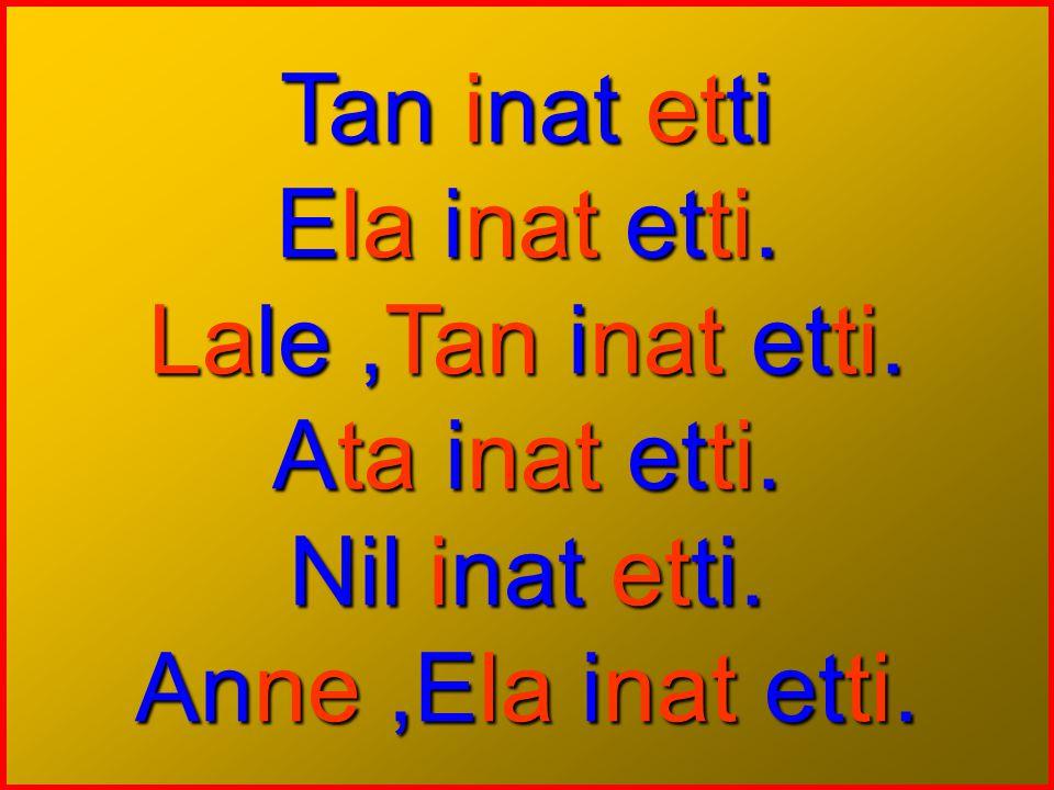 Tan inat etti Ela inat etti. Lale ,Tan inat etti.