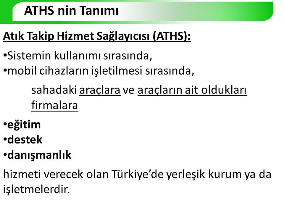 ATHS nin Tanımı Atık Takip Hizmet Sağlayıcısı (ATHS):
