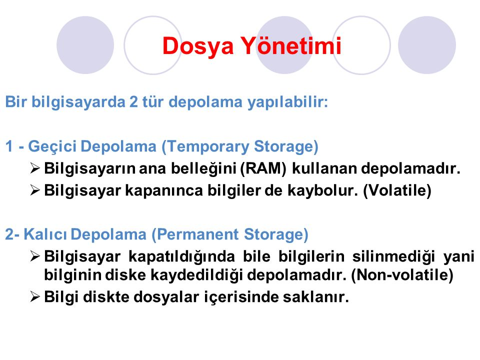 Dosya Yönetimi Bir bilgisayarda 2 tür depolama yapılabilir: