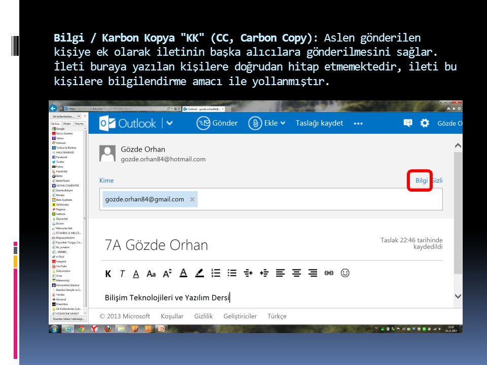 Bilgi / Karbon Kopya KK (CC, Carbon Copy): Aslen gönderilen kişiye ek olarak iletinin başka alıcılara gönderilmesini sağlar.