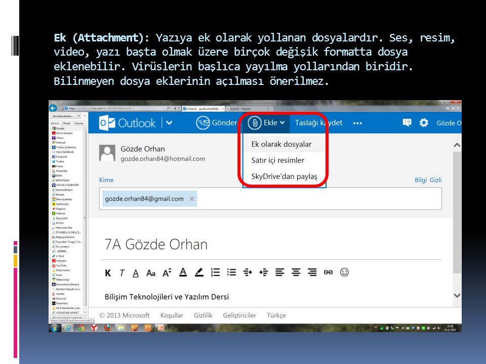 Ek (Attachment): Yazıya ek olarak yollanan dosyalardır
