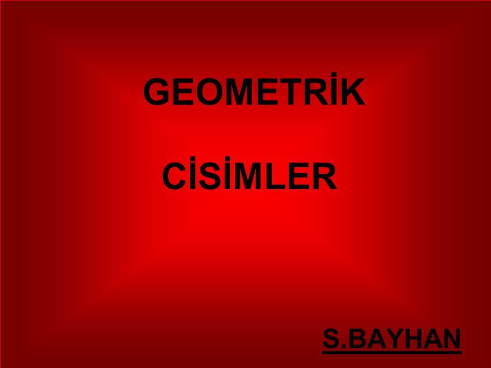 GEOMETRİK CİSİMLER S.BAYHAN