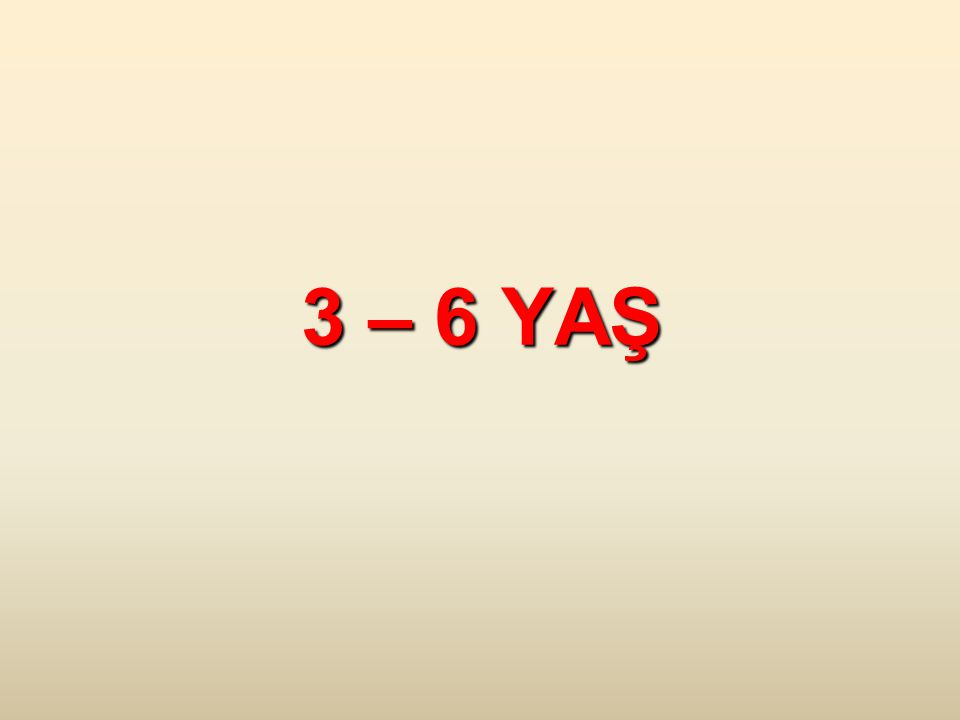 3 – 6 YAŞ