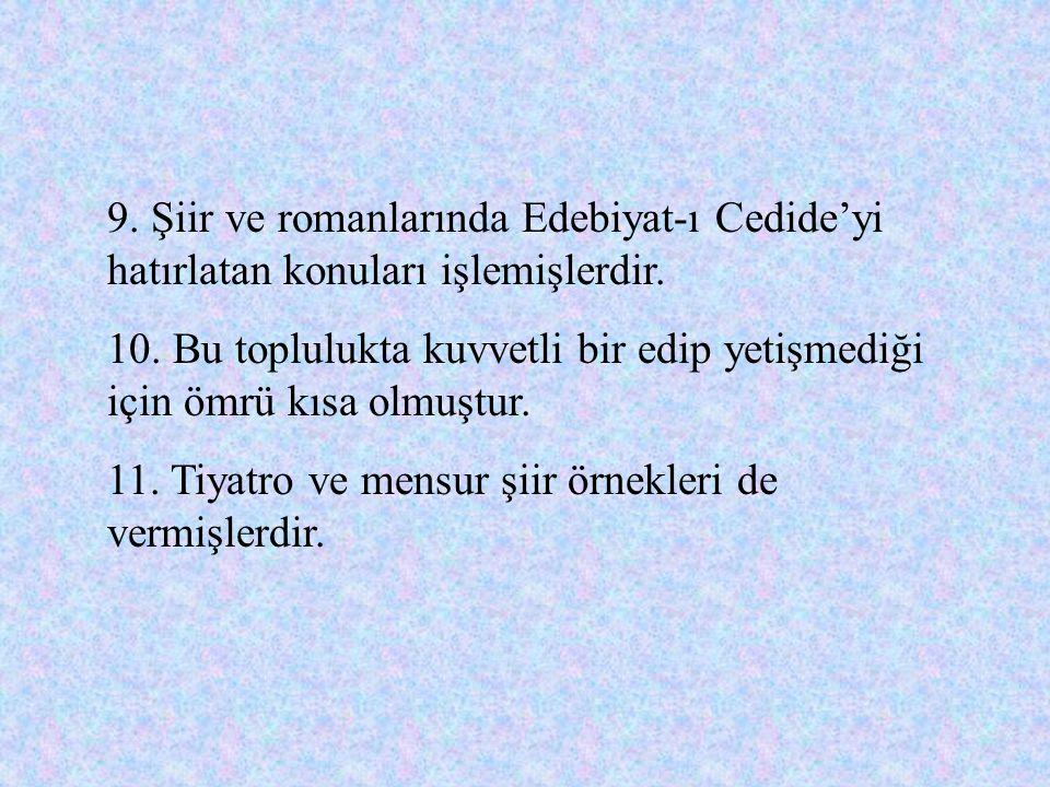 9. Şiir ve romanlarında Edebiyat-ı Cedide'yi hatırlatan konuları işlemişlerdir.