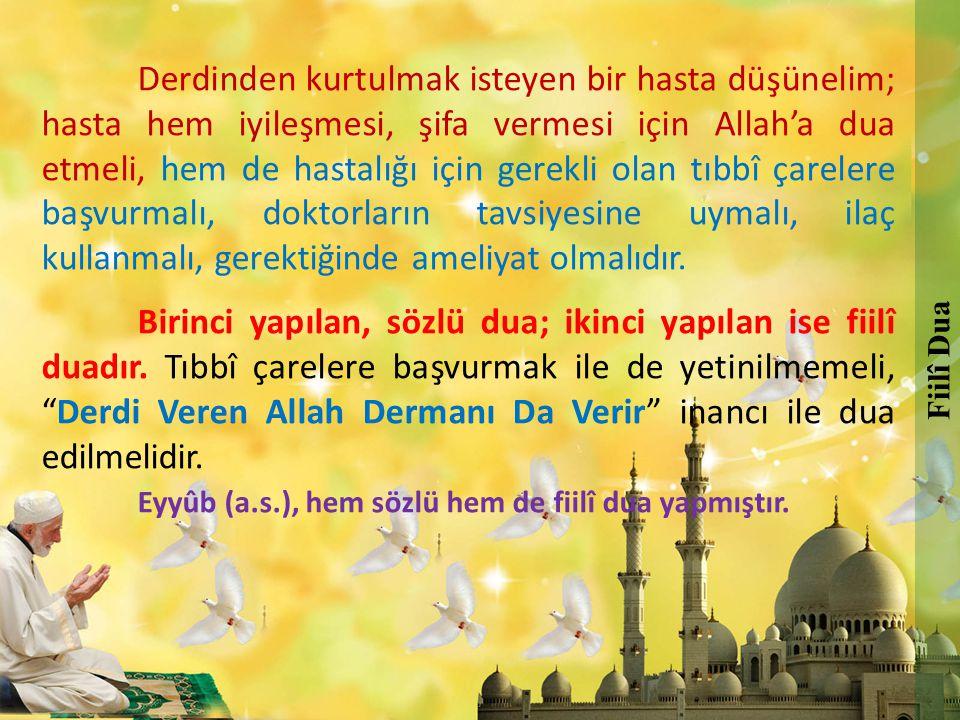 Eyyûb (a.s.), hem sözlü hem de fiilî dua yapmıştır.