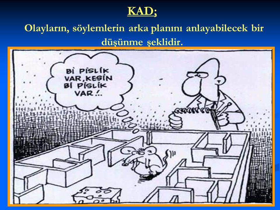 KAD; Olayların, söylemlerin arka planını anlayabilecek bir düşünme şeklidir.