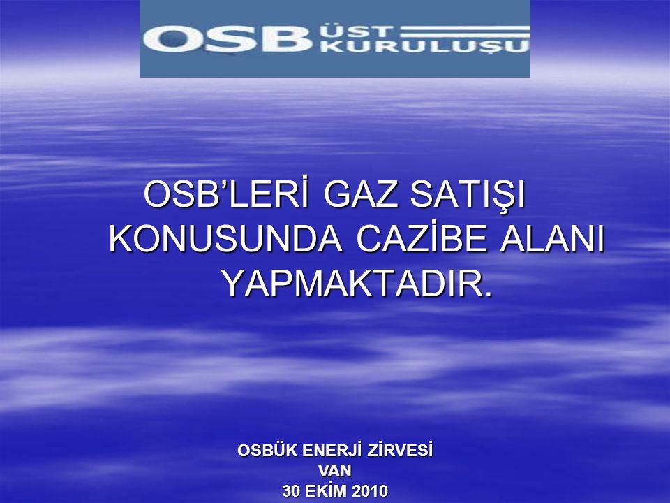 OSB'LERİ GAZ SATIŞI KONUSUNDA CAZİBE ALANI YAPMAKTADIR.