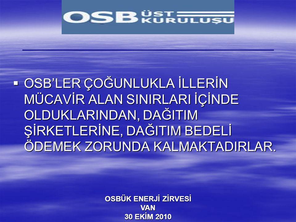 OSB'LER ÇOĞUNLUKLA İLLERİN MÜCAVİR ALAN SINIRLARI İÇİNDE OLDUKLARINDAN, DAĞITIM ŞİRKETLERİNE, DAĞITIM BEDELİ ÖDEMEK ZORUNDA KALMAKTADIRLAR.