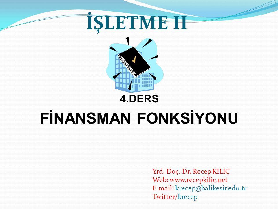 İŞLETME II FİNANSMAN FONKSİYONU 4.DERS Yrd. Doç. Dr. Recep KILIÇ