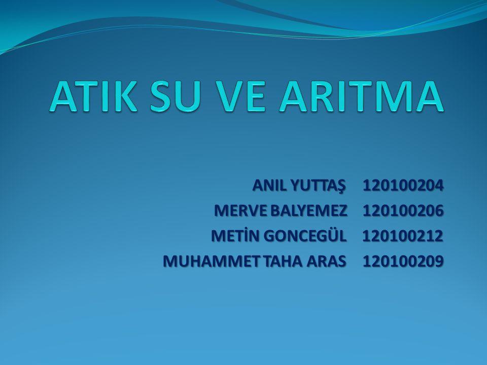 ATIK SU VE ARITMA ANIL YUTTAŞ 120100204 MERVE BALYEMEZ 120100206