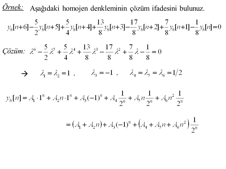 Örnek: Aşağıdaki homojen denkleminin çözüm ifadesini bulunuz. Çözüm: 
