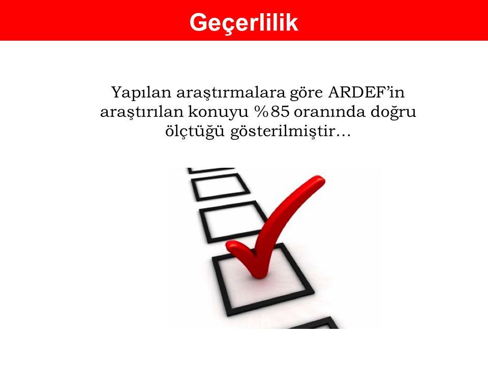 Geçerlilik Yapılan araştırmalara göre ARDEF'in araştırılan konuyu %85 oranında doğru ölçtüğü gösterilmiştir…