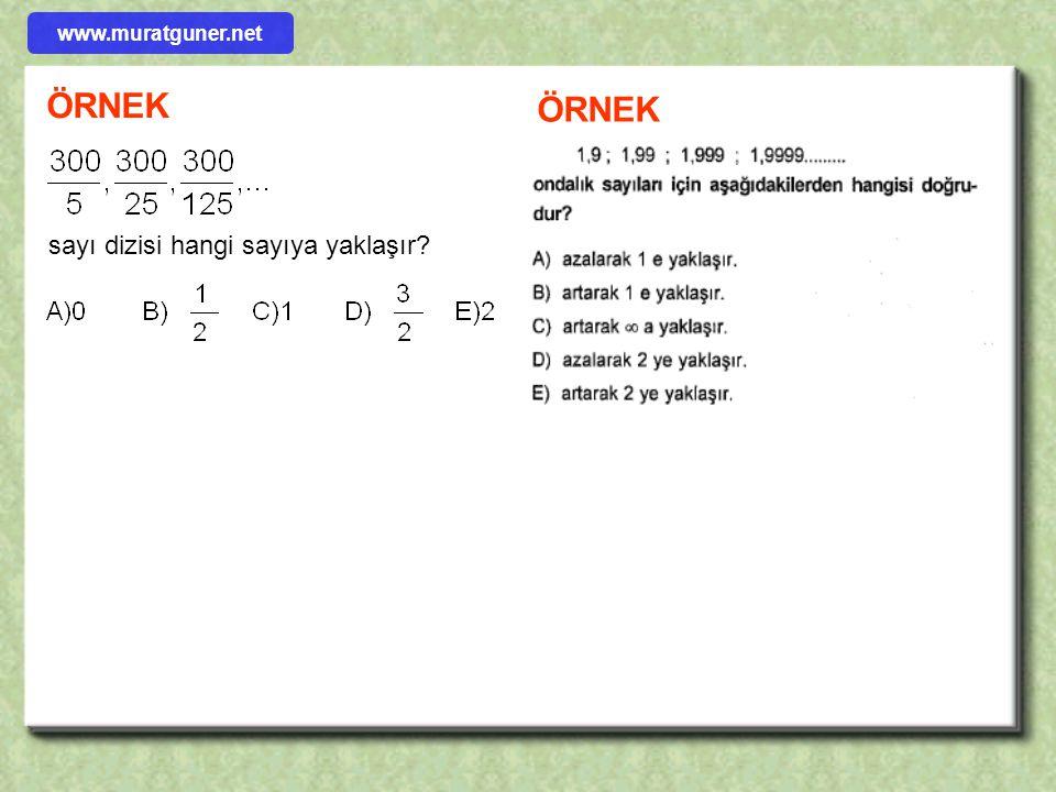 www.muratguner.net ÖRNEK ÖRNEK sayı dizisi hangi sayıya yaklaşır