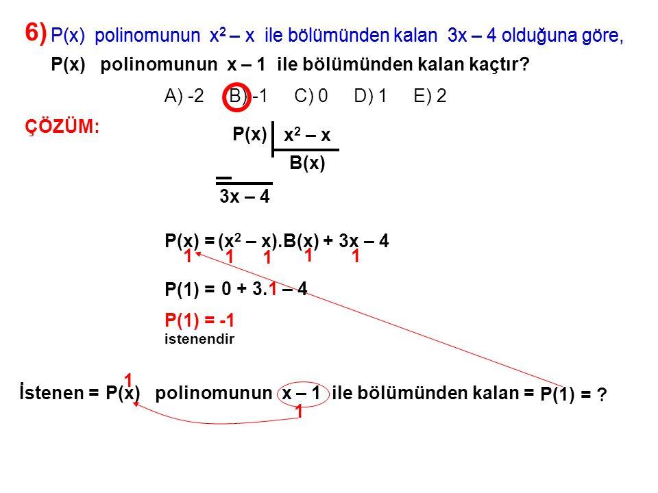 6) A) -2 B) -1 C) 0 D) 1 E) 2. P(x) polinomunun x2 – x ile bölümünden kalan 3x – 4 olduğuna göre,
