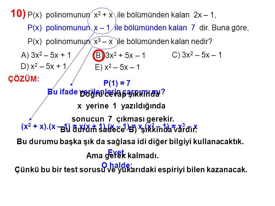 10) A) 3x2 – 5x + 1. P(x) polinomunun x2 + x ile bölümünden kalan 2x – 1, P(x) polinomunun x – 1 ile bölümünden kalan 7 dir. Buna göre,