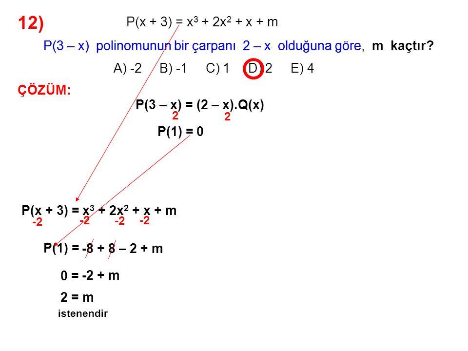12) A) -2 B) -1 C) 1 D) 2 E) 4. P(x + 3) = x3 + 2x2 + x + m. P(3 – x) polinomunun bir çarpanı 2 – x olduğuna göre, m kaçtır