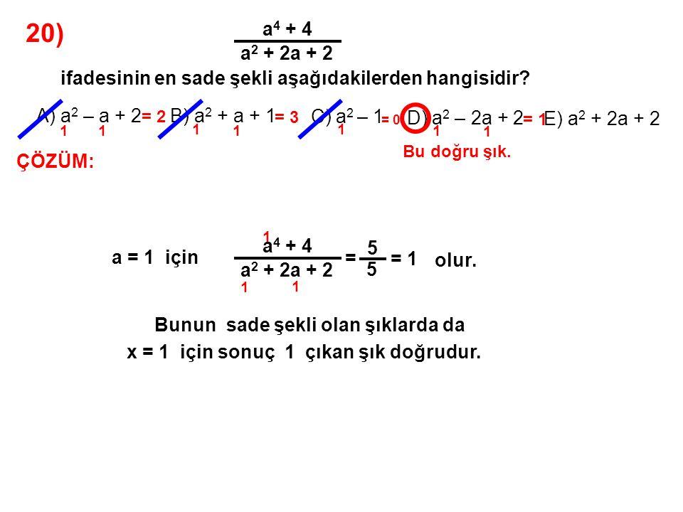 20) a4 + 4. a2 + 2a + 2. ifadesinin en sade şekli aşağıdakilerden hangisidir A) a2 – a + 2. B) a2 + a + 1.