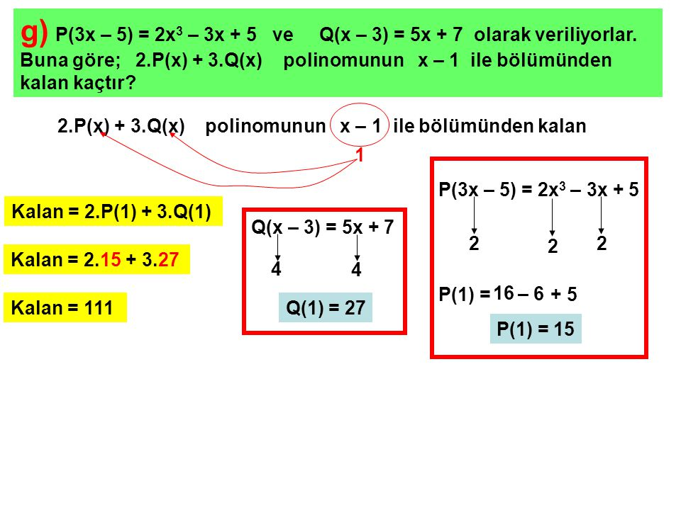 g) P(3x – 5) = 2x3 – 3x + 5 ve Q(x – 3) = 5x + 7 olarak veriliyorlar