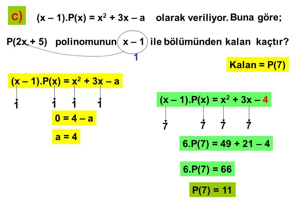c) (x – 1).P(x) = x2 + 3x – a olarak veriliyor. Buna göre;