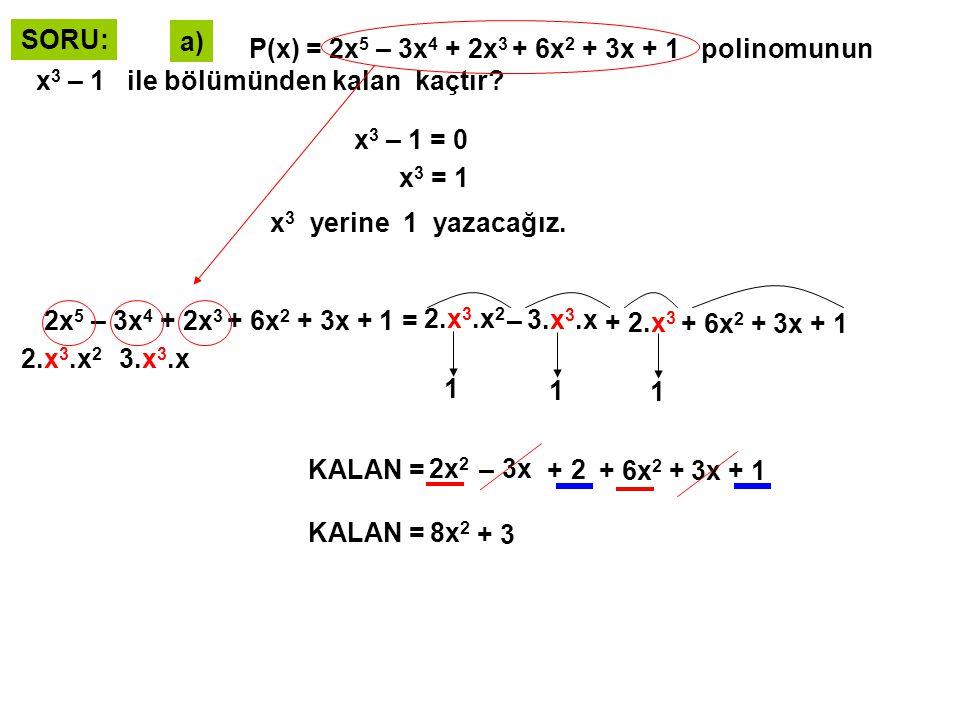 SORU: a) P(x) = 2x5 – 3x4 + 2x3 + 6x2 + 3x + 1 polinomunun x3 – 1 ile bölümünden kalan kaçtır